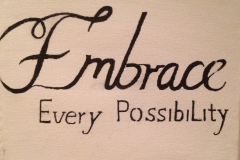 Embrace every possiblity